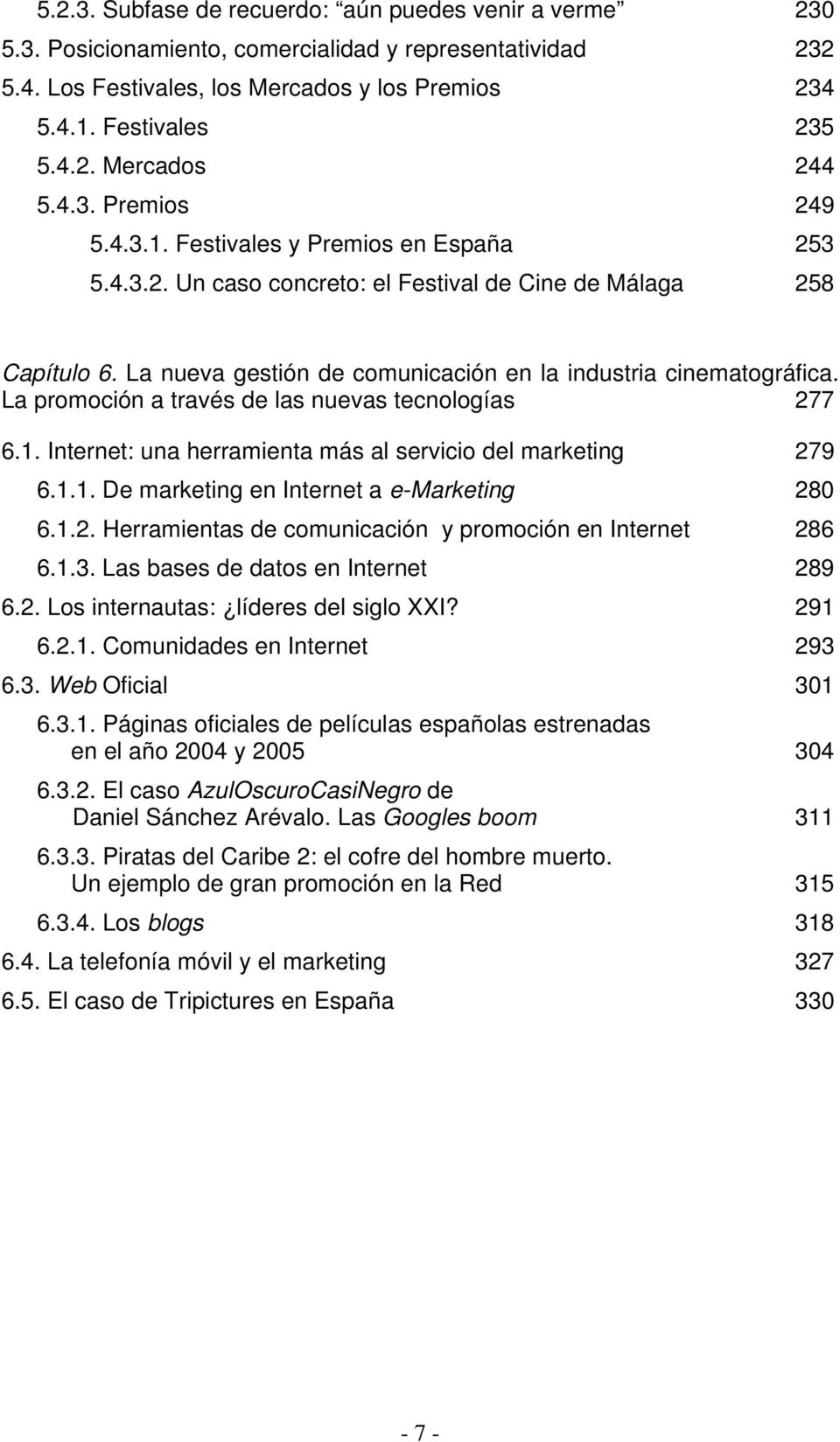 La promoción a través de las nuevas tecnologías 277 6.1. Internet: una herramienta más al servicio del marketing 279 6.1.1. De marketing en Internet a e-marketing 280 6.1.2. Herramientas de comunicación y promoción en Internet 286 6.