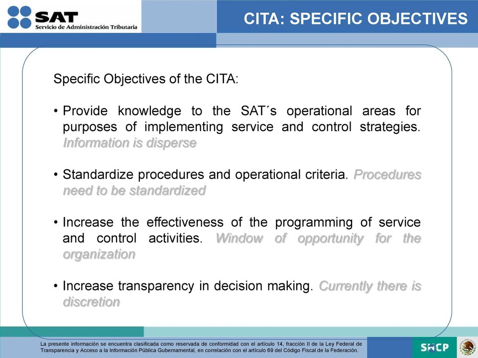 Information is disperse Standardize procedures and operational criteria.
