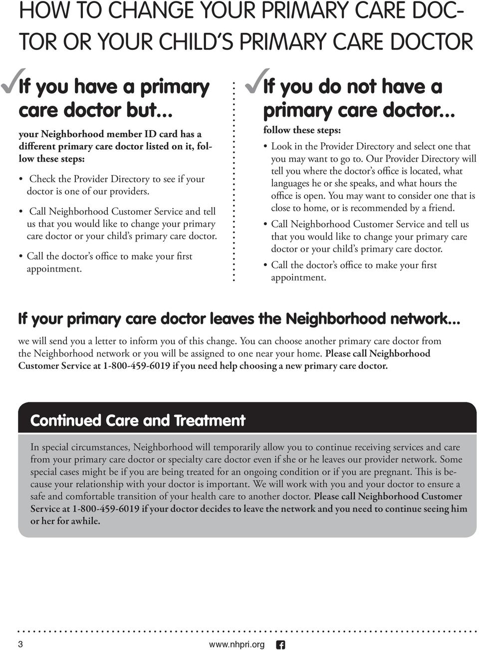 Call Neighborhood Customer Service and tell us that you would like to change your primary care doctor or your child s primary care doctor. Call the doctor s office to make your first appointment.