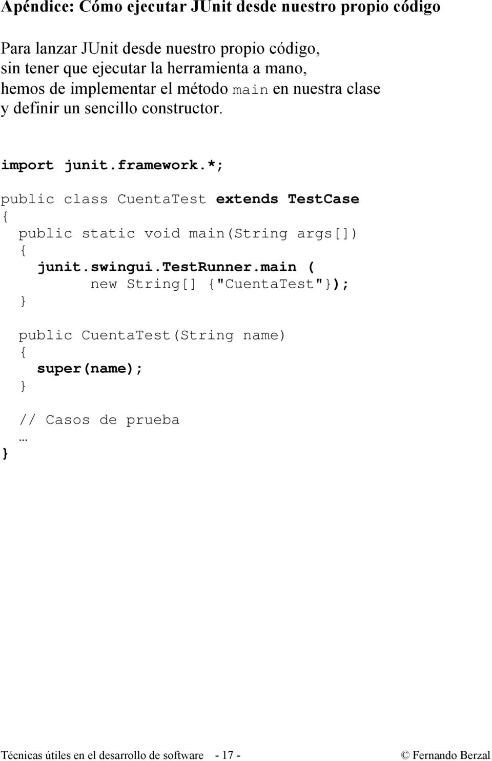 framework.*; public class CuentaTest extends TestCase public static void main(string args[]) junit.swingui.testrunner.