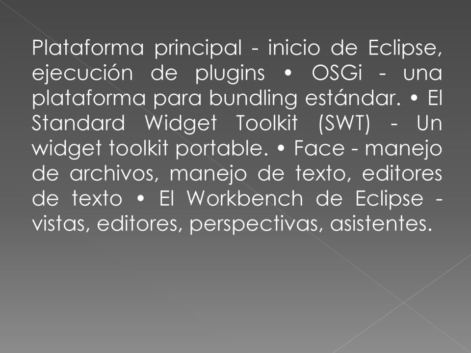 El Standard Widget Toolkit (SWT) - Un widget toolkit portable.