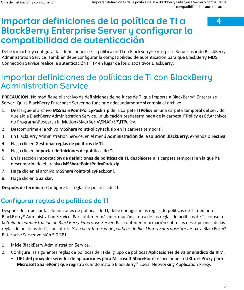 También debe configurar la compatibilidad de autenticación para que BlackBerry MDS Connection Service realice la autenticación HTTP en lugar de los dispositivos BlackBerry.