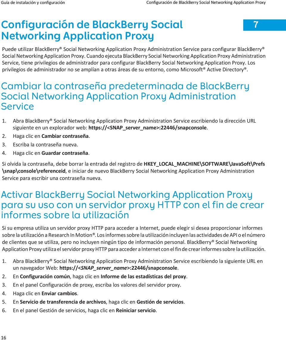 Cuando ejecuta BlackBerry Social Networking Application Proxy Administration Service, tiene privilegios de administrador para configurar BlackBerry Social Networking Application Proxy.