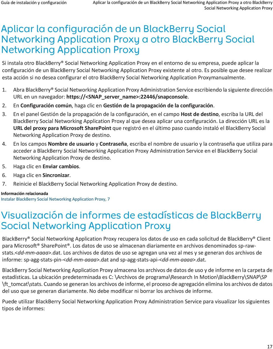 un BlackBerry Social Networking Application Proxy existente al otro. Es posible que desee realizar esta acción si no desea configurar el otro BlackBerry Social Networking Application Proxymanualmente.