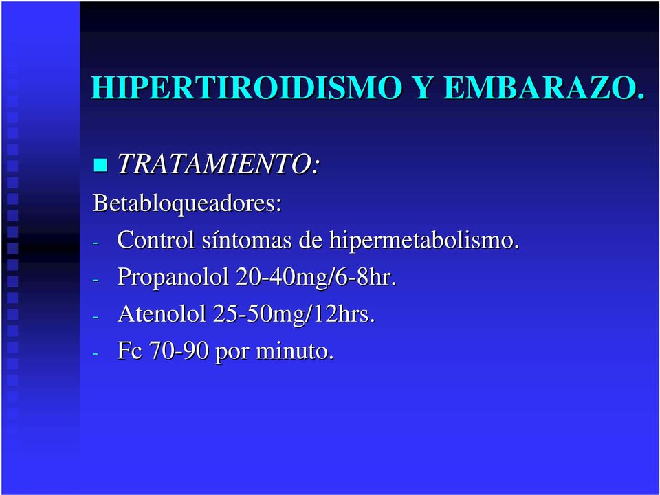 - Propanolol 20-40mg/6 40mg/6-8hr.