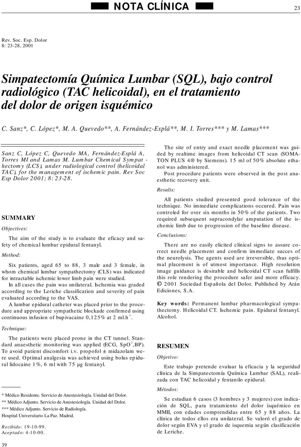 Lumbar Chemical Sympat - hectomy (LCS), under radiological control (helicoidal TAC), for the management of ischemic pain. Rev Soc Esp Dolor 2001; 8: 23-28.