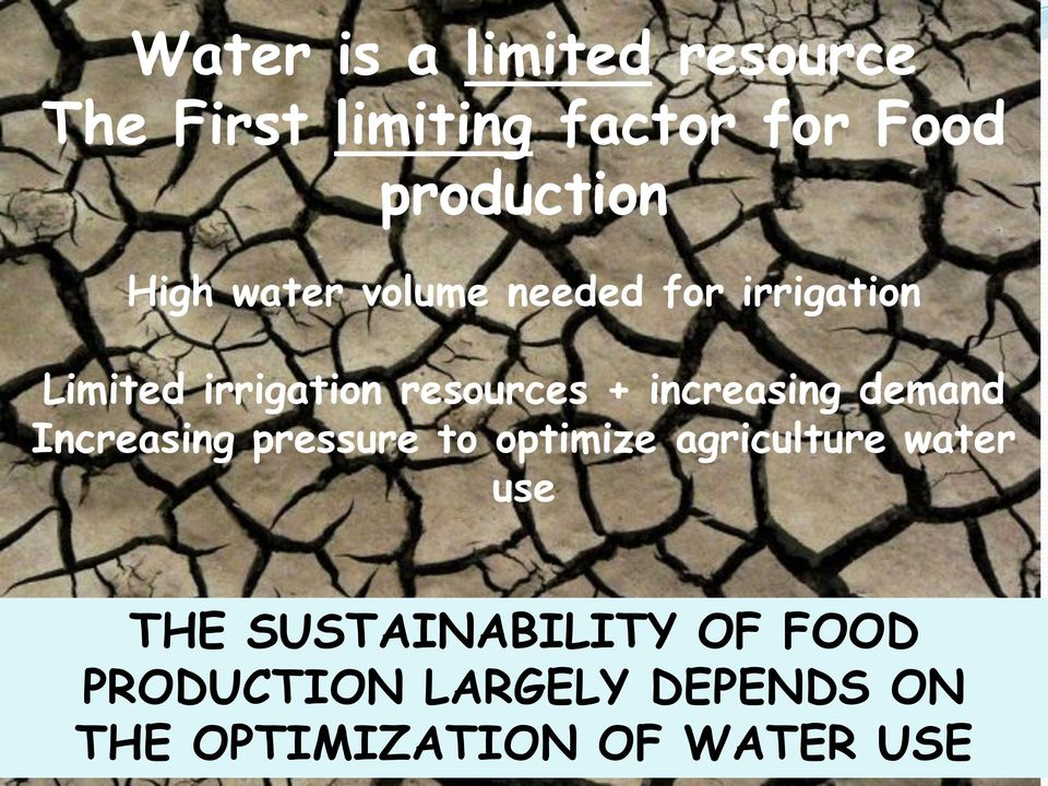 increasing demand Increasing pressure to optimize agriculture water use THE