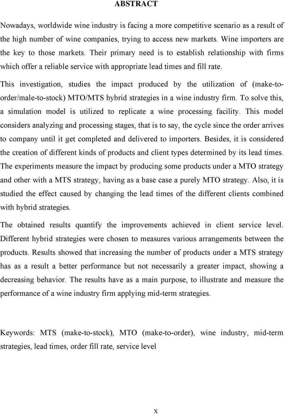 This investigation, studies the impact produced by the utilization of (make-toorder/male-to-stock) MTO/MTS hybrid strategies in a wine industry firm.