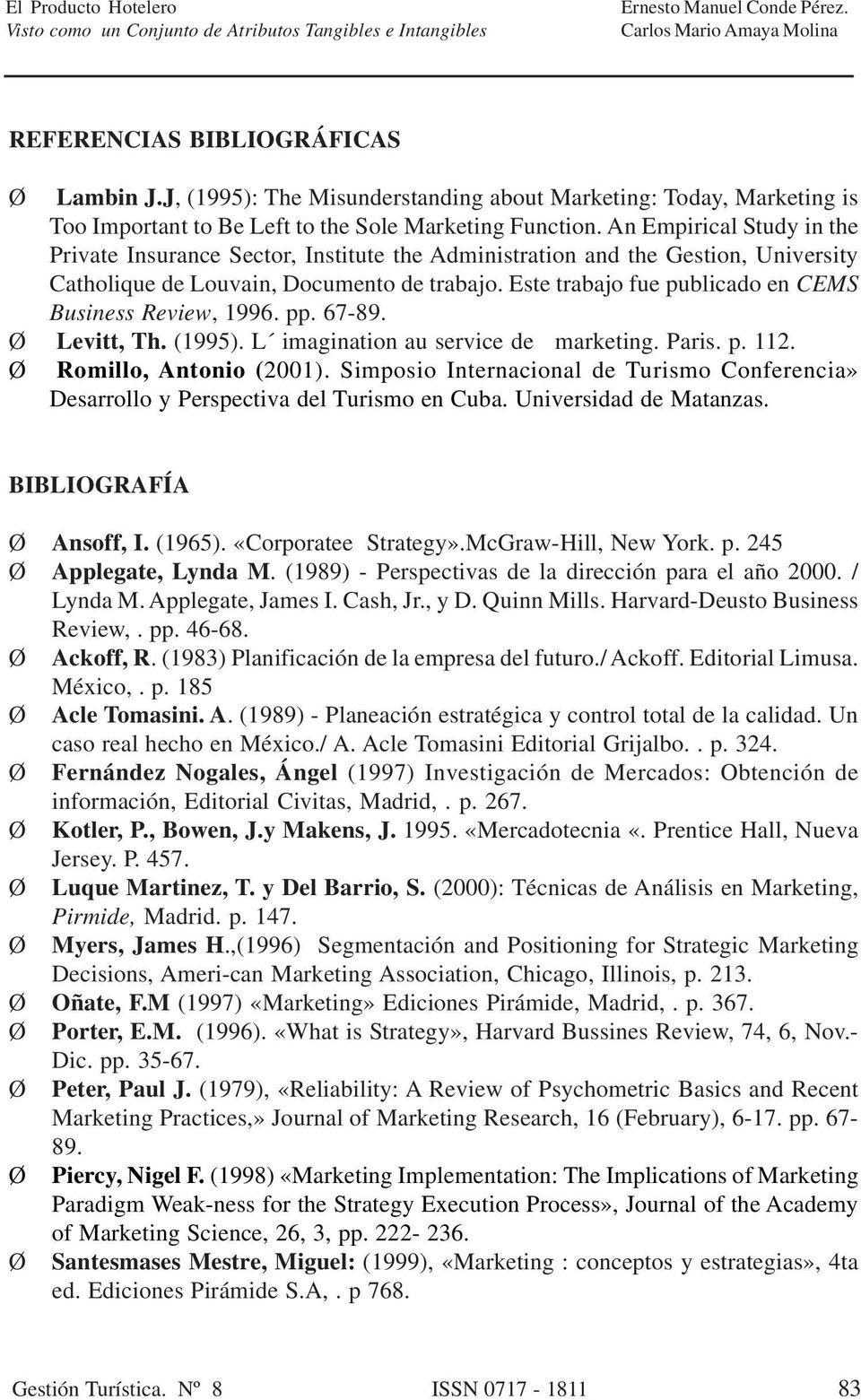 Este trabajo fue publicado en CEMS Business Review, 1996. pp. 67-89. Ø Levitt, Th. (1995). L imagination au service de marketing. Paris. p. 112. Ø Romillo, Antonio (2001).