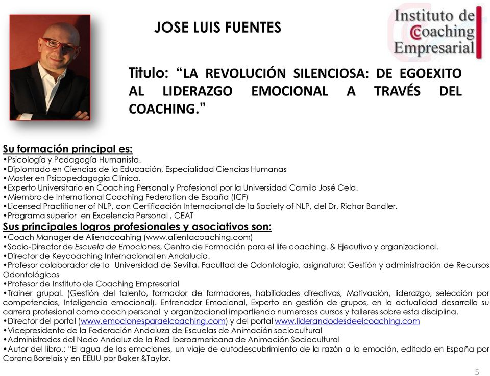 Miembro de International Coaching Federation de España (ICF) Licensed Practitioner of NLP, con Certificación Internacional de la Society of NLP, del Dr. Richar Bandler.