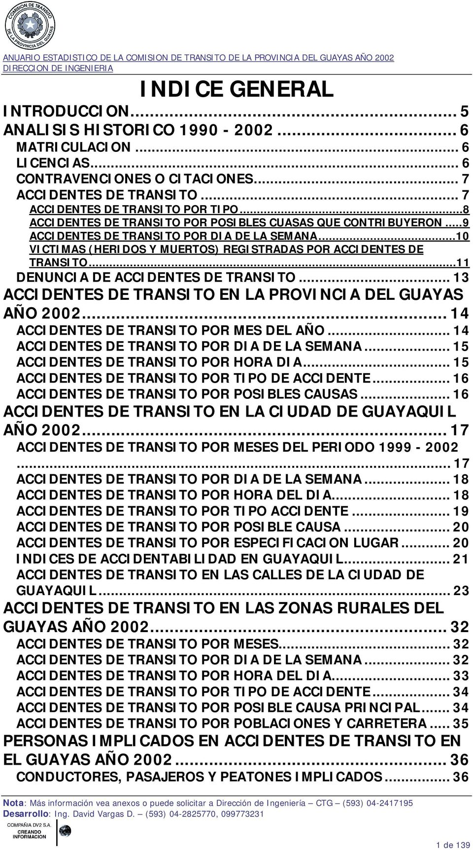 ..11 DENUNCIA DE ACCIDENTES DE TRANSITO... 13 ACCIDENTES DE TRANSITO EN LA PROVINCIA DEL GUAYAS AÑO 2002... 14 ACCIDENTES DE TRANSITO POR MES DEL AÑO... 14 ACCIDENTES DE TRANSITO POR DIA DE LA SEMANA.