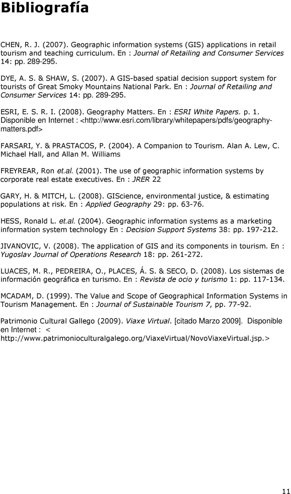 (2008). Geography Matters. En : ESRI White Papers. p. 1. Disponible en Internet : <http://www.esri.com/library/whitepapers/pdfs/geographymatters.pdf> FARSARI, Y. & PRASTACOS, P. (2004).