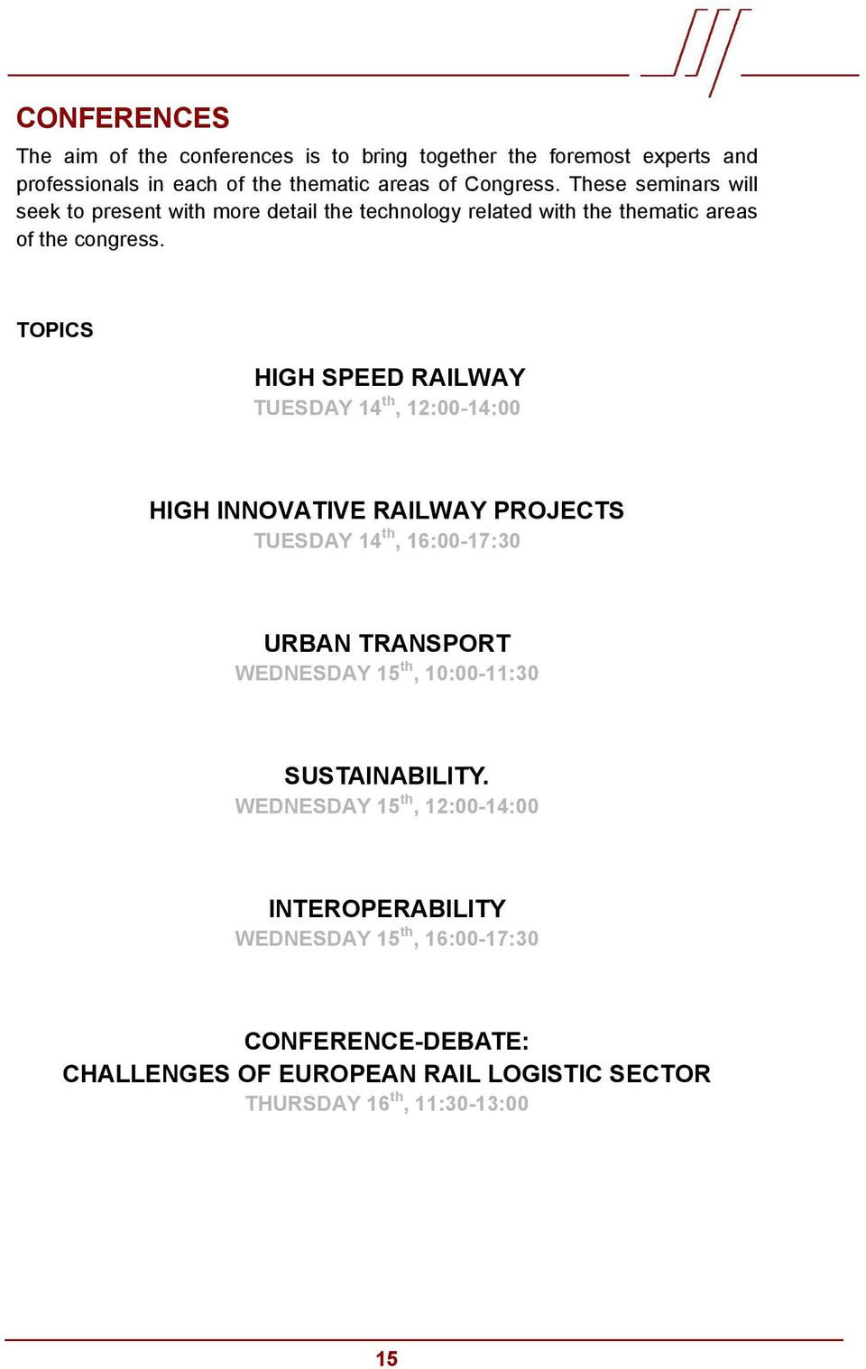 TOPICS HIGH SPEED RAILWAY TUESDAY 14 th, 12:00-14:00 HIGH INNOVATIVE RAILWAY PROJECTS TUESDAY 14 th, 16:00-17:30 URBAN TRANSPORT WEDNESDAY 15 th,