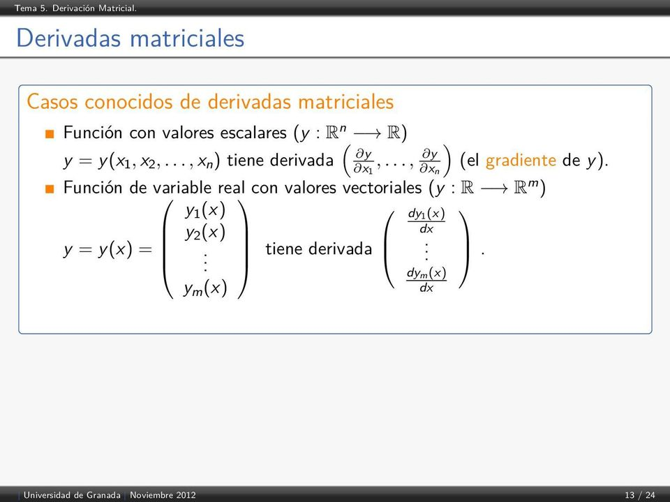 Función de variable real con valores vectoriales (y : R R m ) y 1 (x) dy 1(x) y 2 (x) dx y =