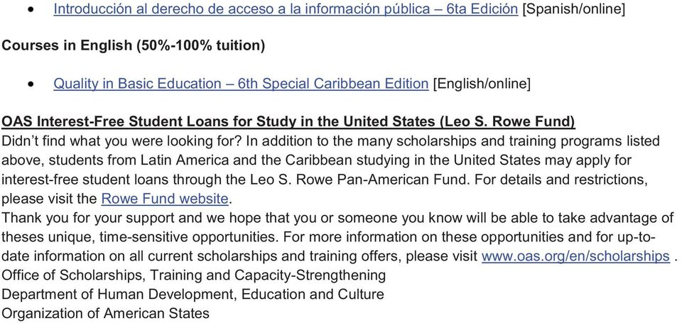 In addition to the many scholarships and training programs listed above, students from Latin America and the Caribbean studying in the United States may apply for interest-free student loans through