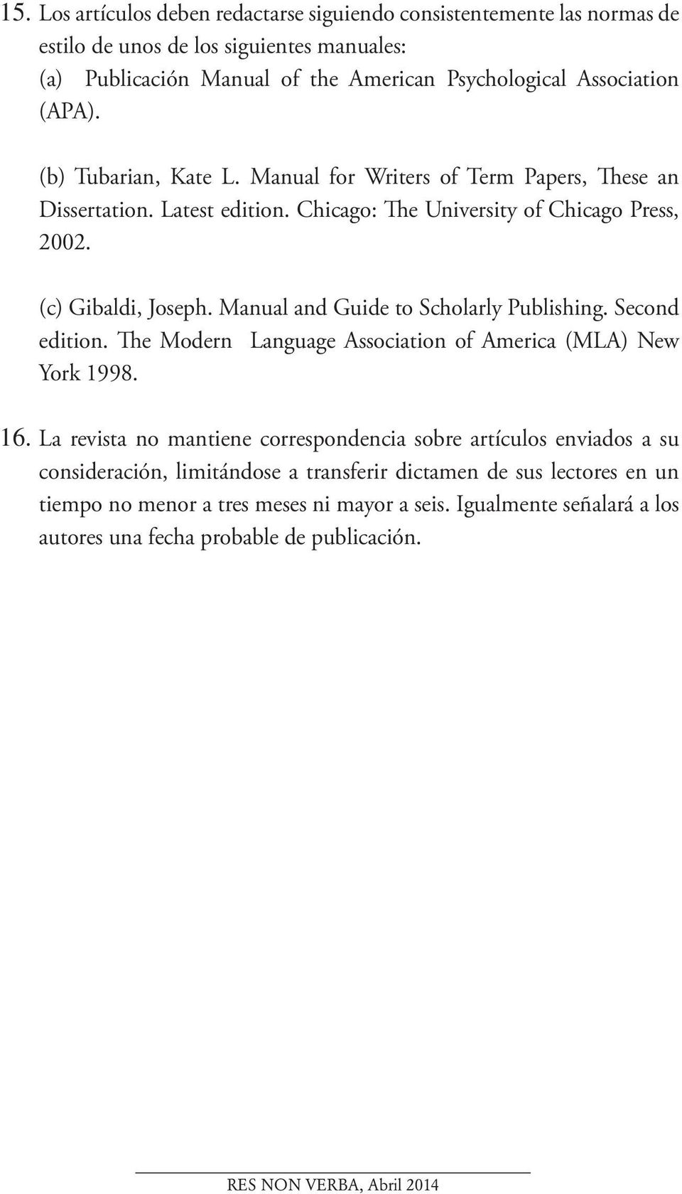 Manual and Guide to Scholarly Publishing. Second edition. The Modern Language Association of America (MLA) New York 1998. 16.