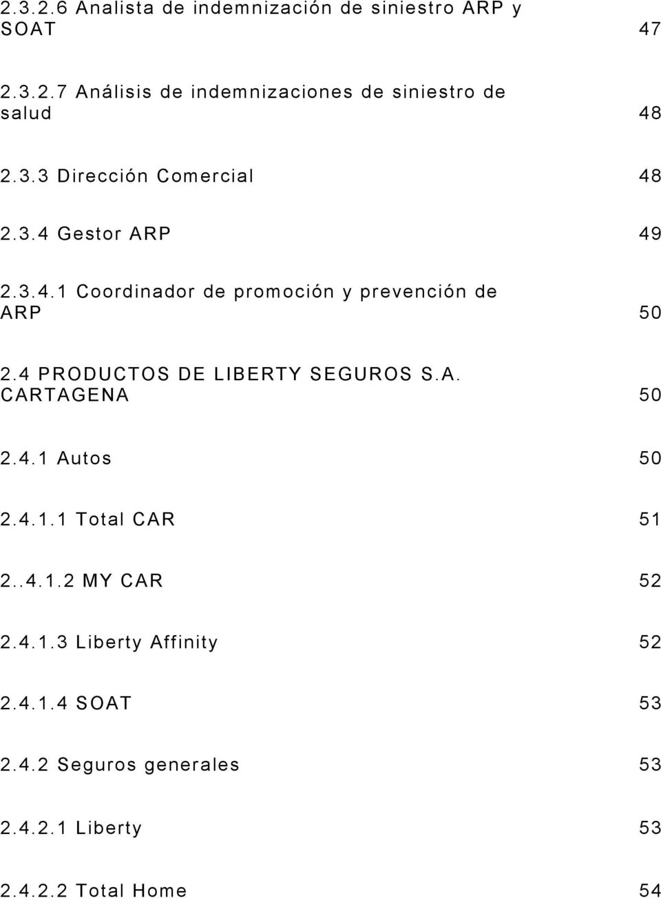 4 PRODUCTOS DE LIBERTY SEGUROS S.A. CARTAGENA 50 2.4.1 Autos 50 2.4.1.1 Total CAR 51 2..4.1.2 MY CAR 52 2.4.1.3 Liberty Affinity 52 2.