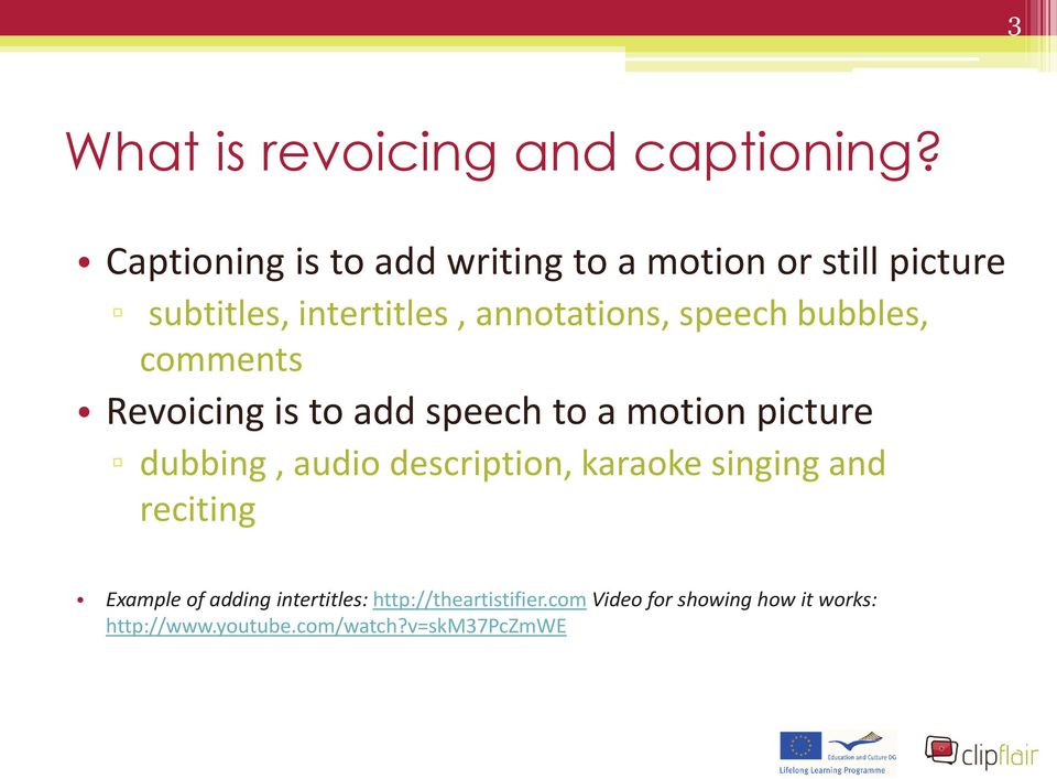speech bubbles, comments Revoicing is to add speech to a motion picture dubbing, audio