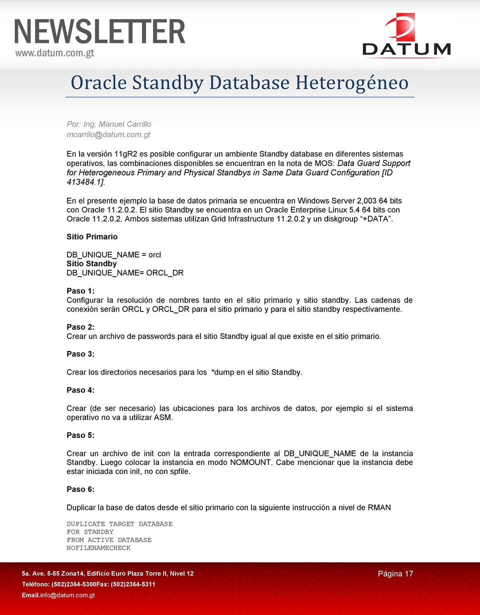 Heterogeneous Primary and Physical Standbys in Same Data Guard Configuration [ID 413484.1]. En el presente ejemplo la base de datos primaria se encuentra en Windows Server 2,003 64 bits con Oracle 11.