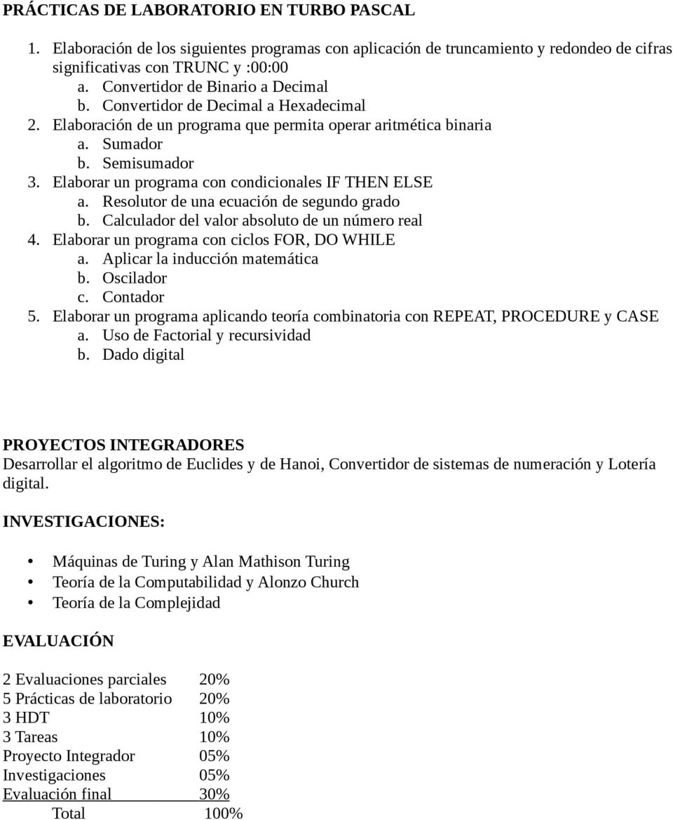 Elaborar un programa con condicionales IF THEN ELSE a. Resolutor de una ecuación de segundo grado b. Calculador del valor absoluto de un número real 4. Elaborar un programa con ciclos FOR, DO WHILE a.