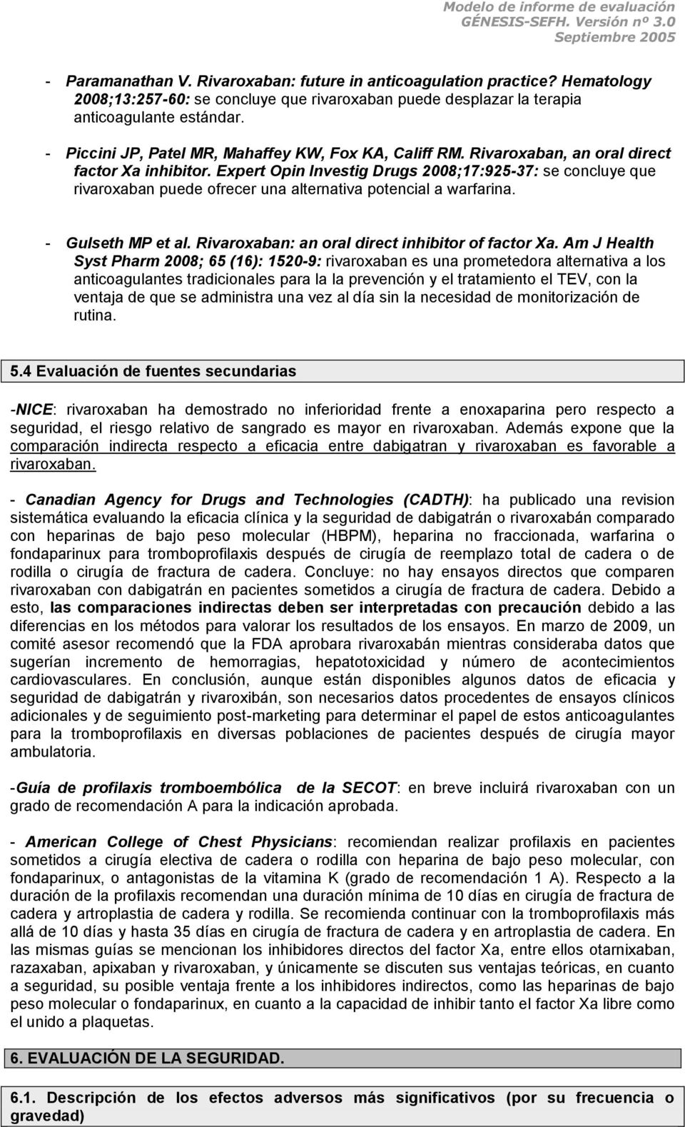 Expert Opin Investig Drugs 2008;17:925-37: se concluye que rivaroxaban puede ofrecer una alternativa potencial a warfarina. - Gulseth MP et al. Rivaroxaban: an oral direct inhibitor of factor Xa.