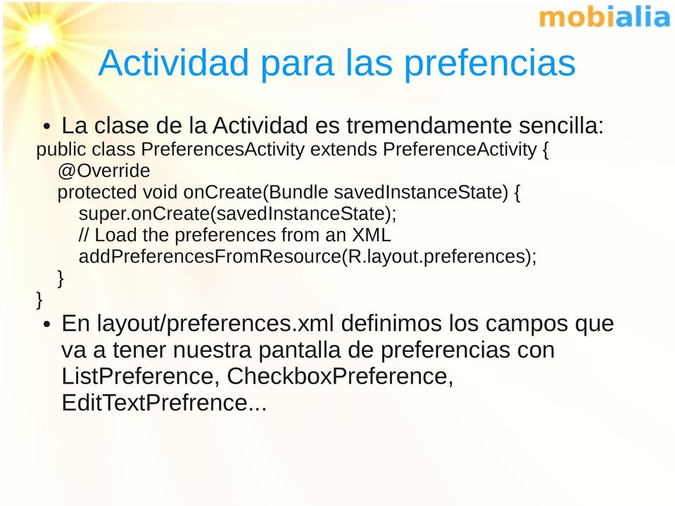 oncreate(savedinstancestate); // Load the preferences from an XML addpreferencesfromresource(r.layout.