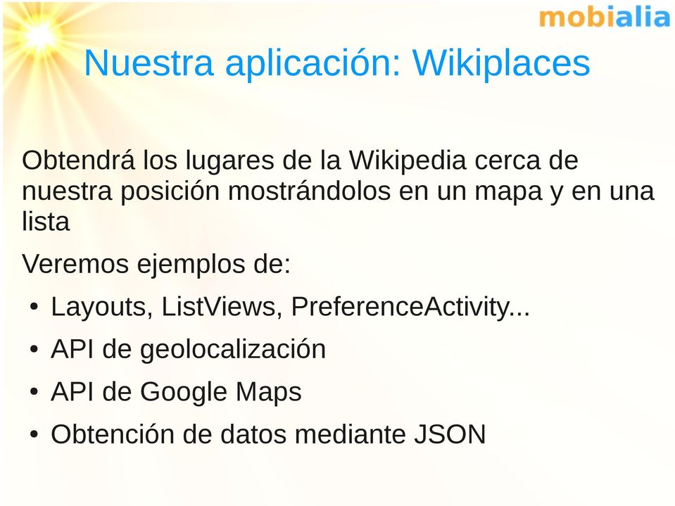 Veremos ejemplos de: Layouts, ListViews, PreferenceActivity.