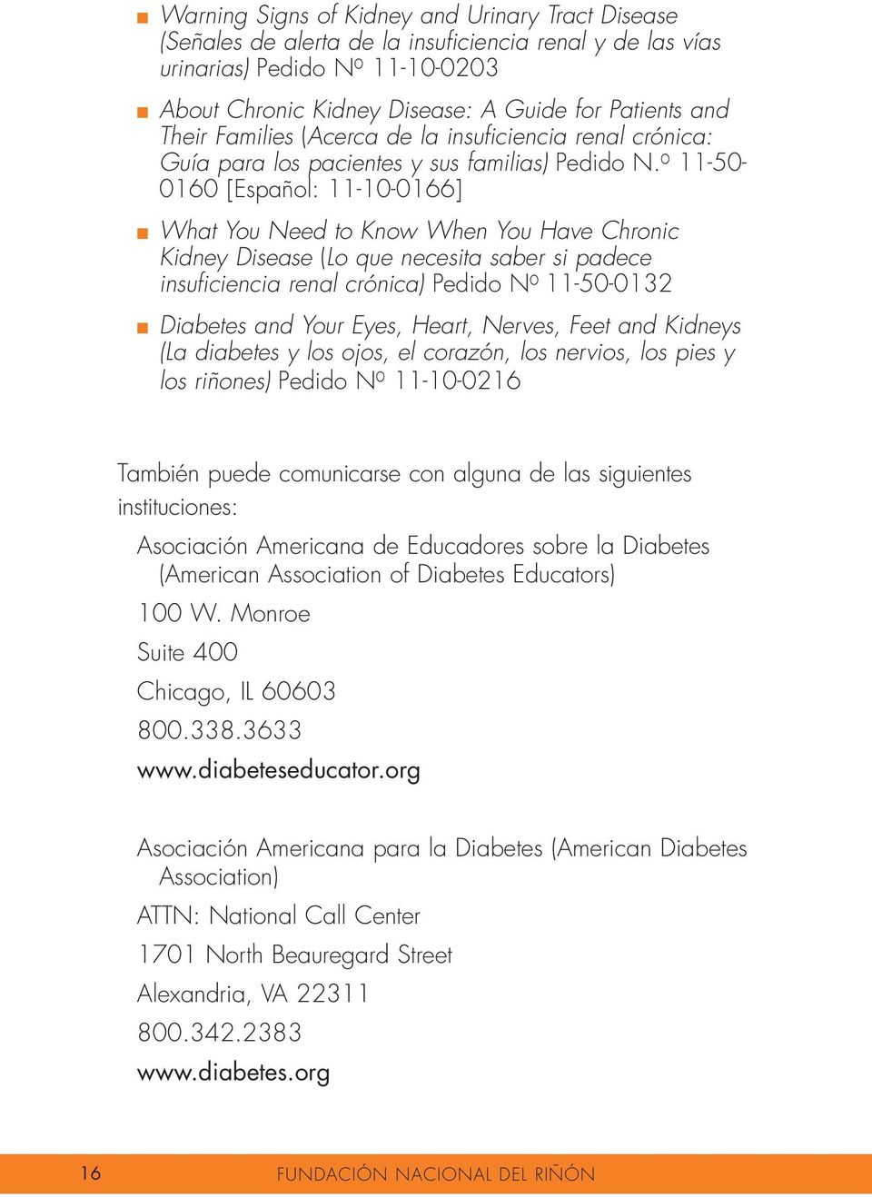 o 11-50- 0160 [Español: 11-10-0166] n What You Need to Know When You Have Chronic Kidney Disease (Lo que necesita saber si padece insuficiencia renal crónica) Pedido N o 11-50-0132 n Diabetes and