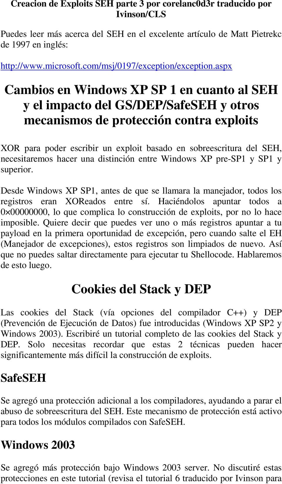 necesitaremos hacer una distinción entre Windows XP pre-sp1 y SP1 y superior. Desde Windows XP SP1, antes de que se llamara la manejador, todos los registros eran XOReados entre sí.