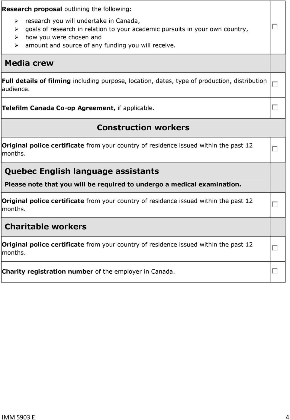 Telefilm Canada Co-op Agreement, if applicable. Construction workers Original police certificate from your country of residence issued within the past 12 months.