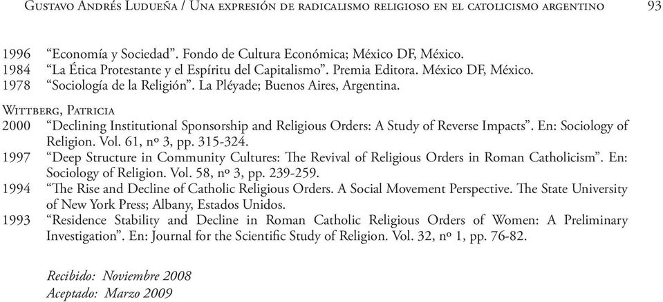 Wittberg, Patricia 2000 Declining Institutional Sponsorship and Religious Orders: A Study of Reverse Impacts. En: Sociology of Religion. Vol. 61, nº 3, pp. 315-324.