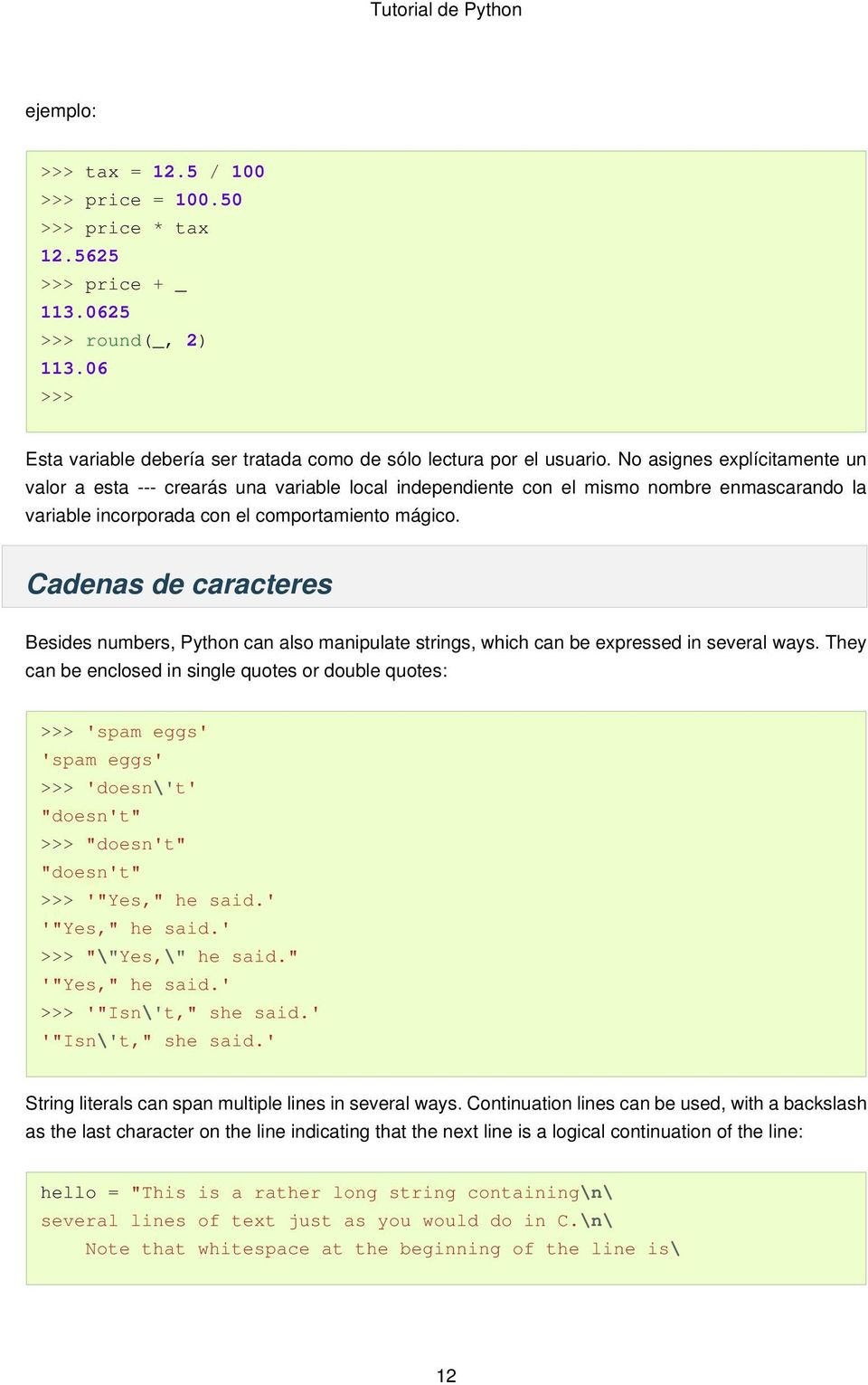 Cadenas de caracteres Besides numbers, Python can also manipulate strings, which can be expressed in several ways.