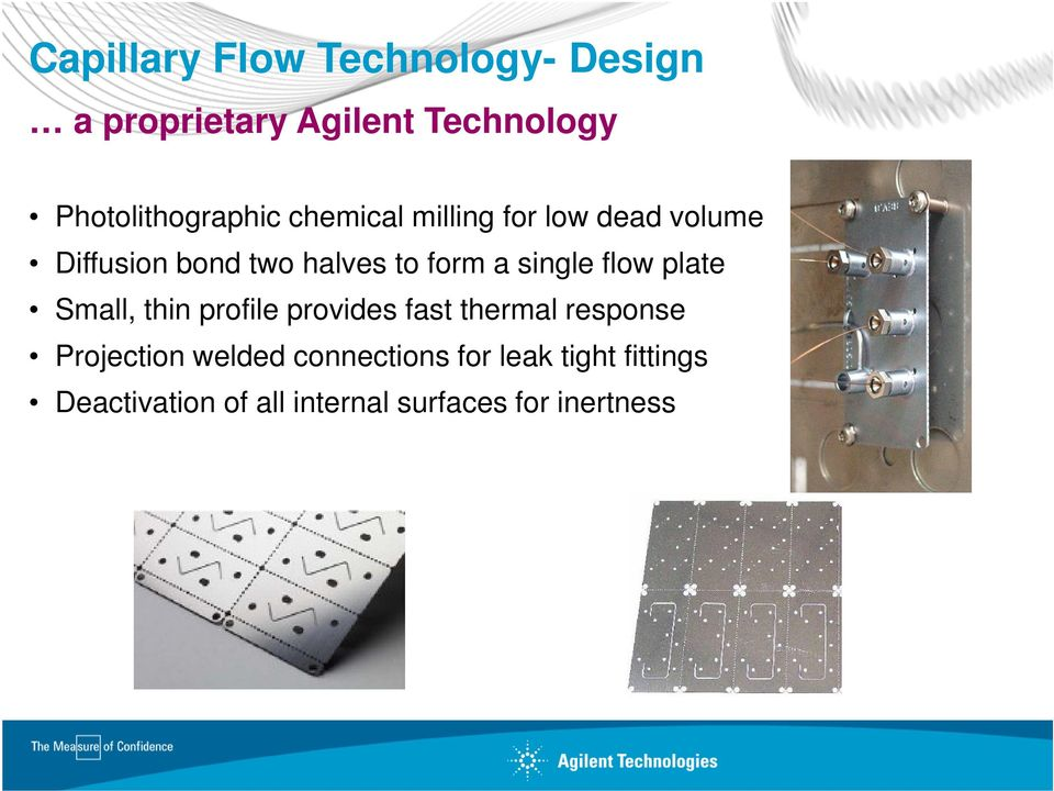 to form a single flow plate Small, thin profile provides fast thermal response