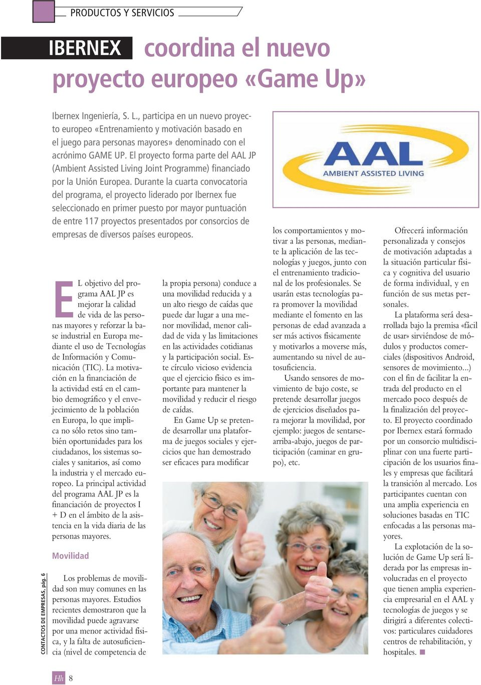 El proyecto forma parte del AAL JP (Ambient Assisted Living Joint Programme) financiado por la Unión Europea.