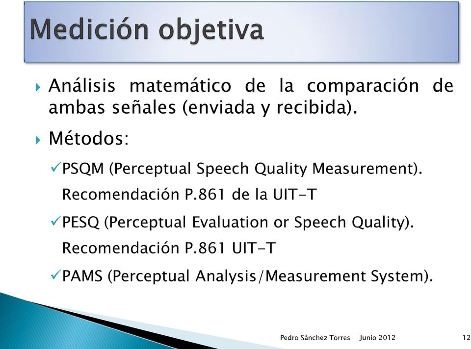 861 de la UIT-T PESQ (Perceptual Evaluation or Speech Quality). Recomendación P.