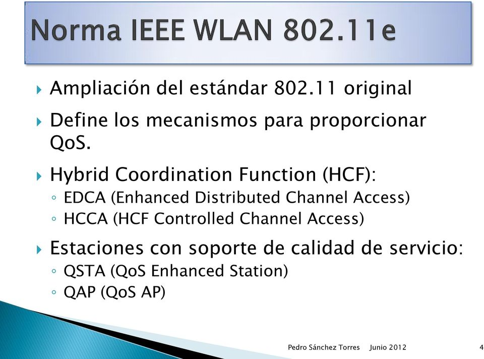 Hybrid Coordination Function (HCF): EDCA (Enhanced Distributed Channel Access)