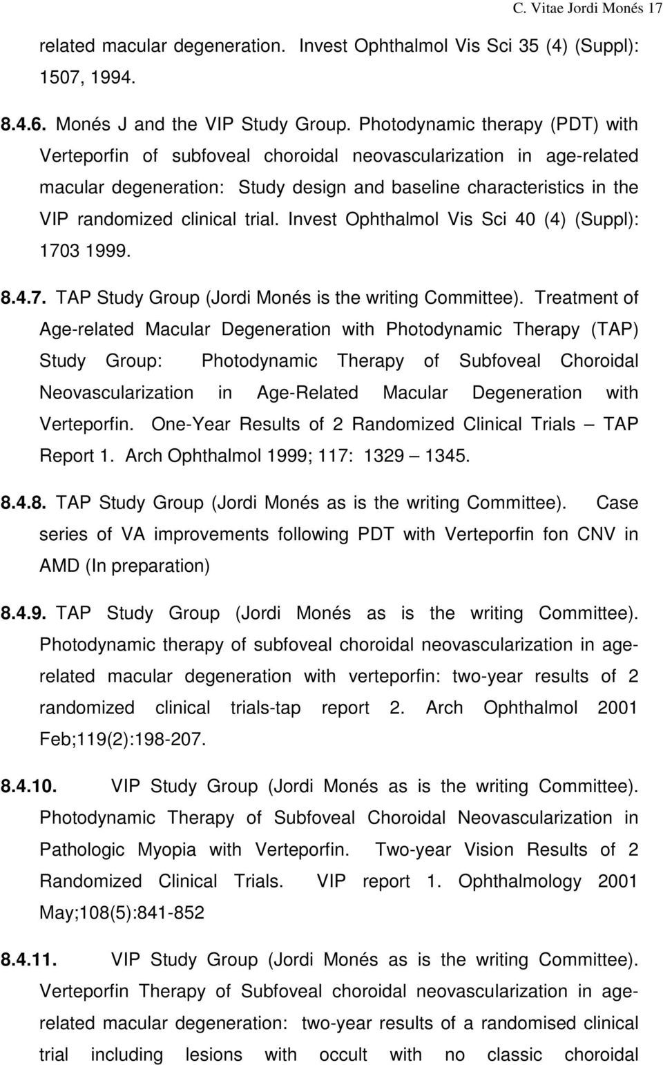 trial. Invest Ophthalmol Vis Sci 40 (4) (Suppl): 1703 1999. 8.4.7. TAP Study Group (Jordi Monés is the writing Committee).