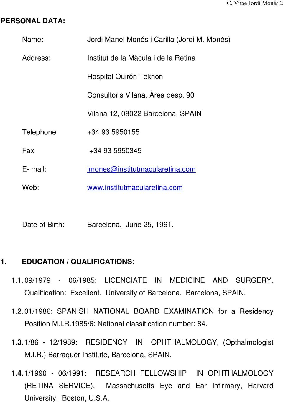 1. 09/1979-06/1985: LICENCIATE IN MEDICINE AND SURGERY. Qualification: Excellent. University of Barcelona. Barcelona, SPAIN. 1.2.