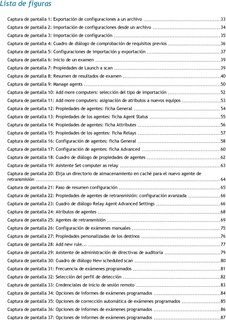 de un examen 39 Captura de pantalla 7: Propiedades de Launch a scan 39 Captura de pantalla 8: Resumen de resultados de examen 40 Captura de pantalla 9: Manage agents 50 Captura de pantalla 10: Add