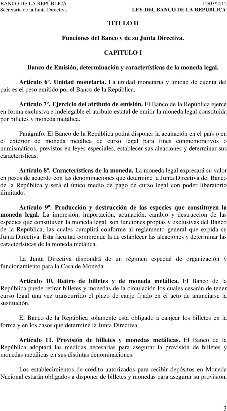 El Banco de la República ejerce en forma exclusiva e indelegable el atributo estatal de emitir la moneda legal constituida por billetes y moneda metálica. Parágrafo.