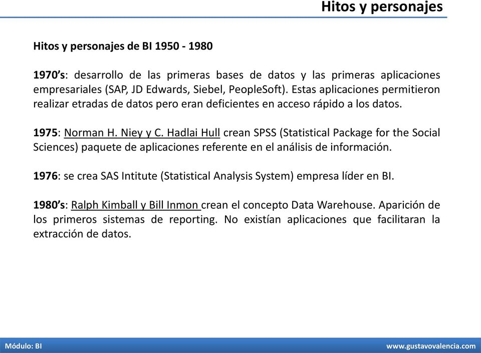 Hadlai Hull crean SPSS (Statistical Package for the Social Sciences) paquete de aplicaciones referente en el análisis de información.