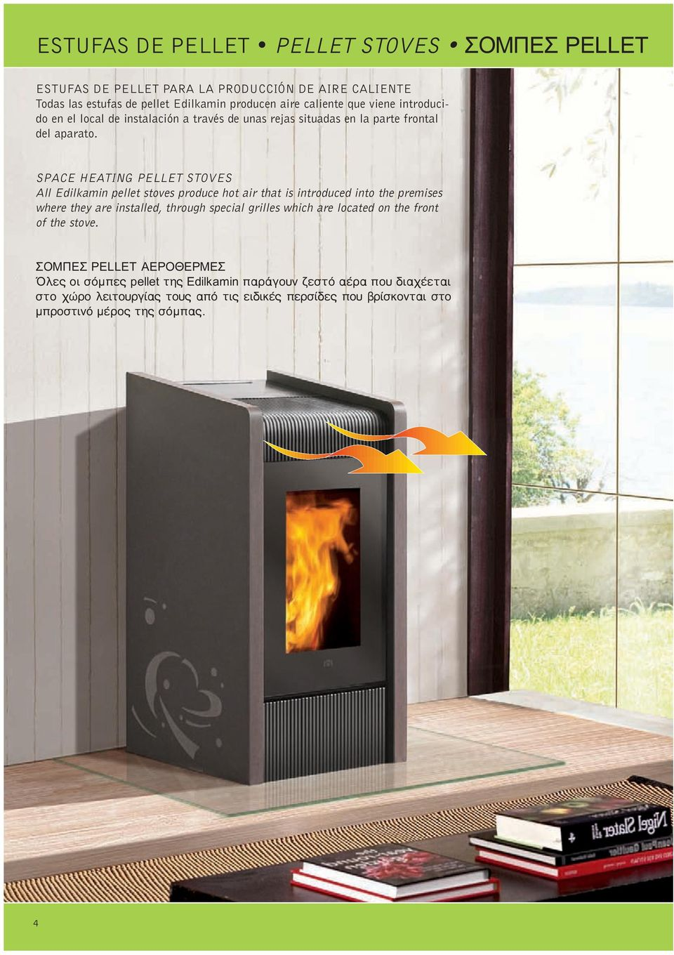 SPACE HEATING PELLET STOVES All Edilkamin pellet stoves produce hot air that is introduced into the premises where they are installed, through special grilles which