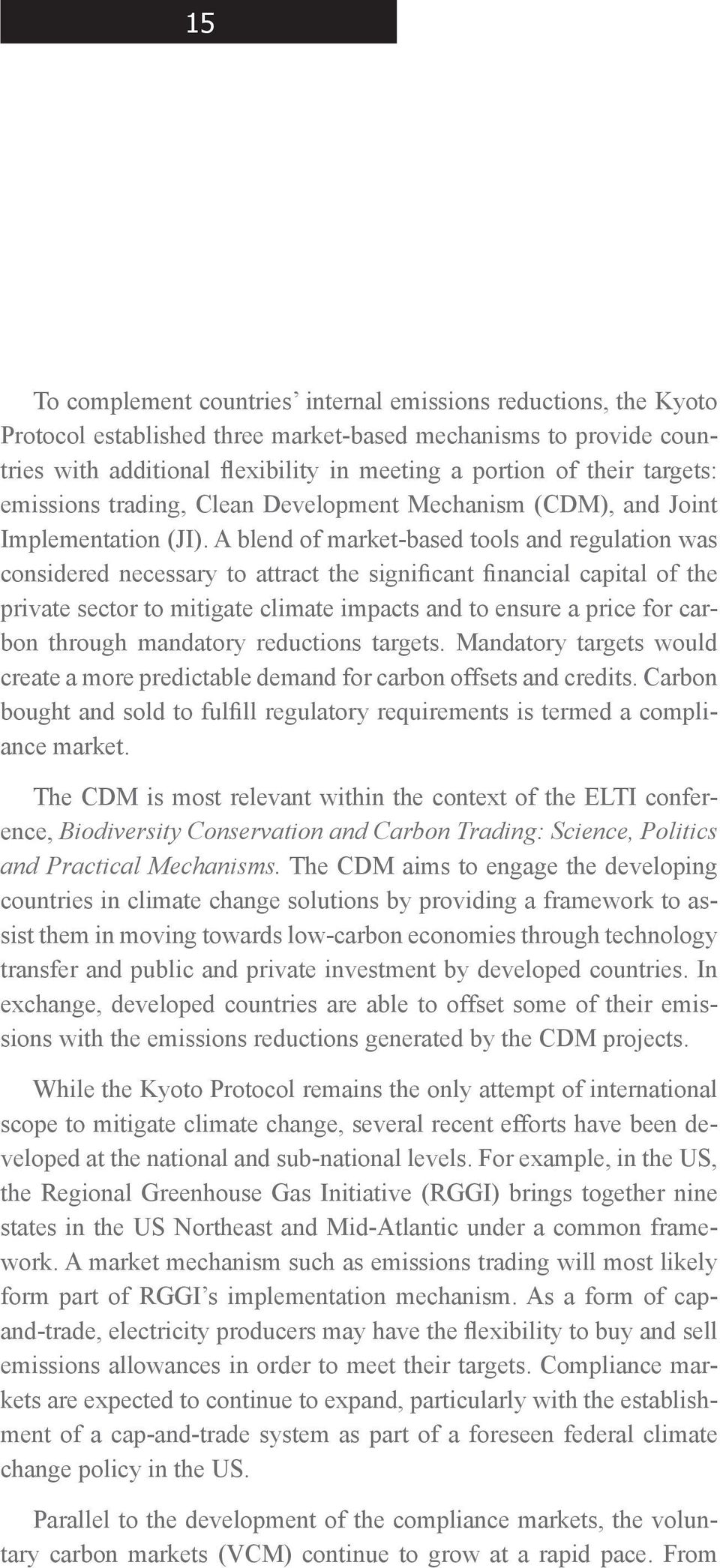 A blend of market-based tools and regulation was considered necessary to attract the significant financial capital of the private sector to mitigate climate impacts and to ensure a price for carbon
