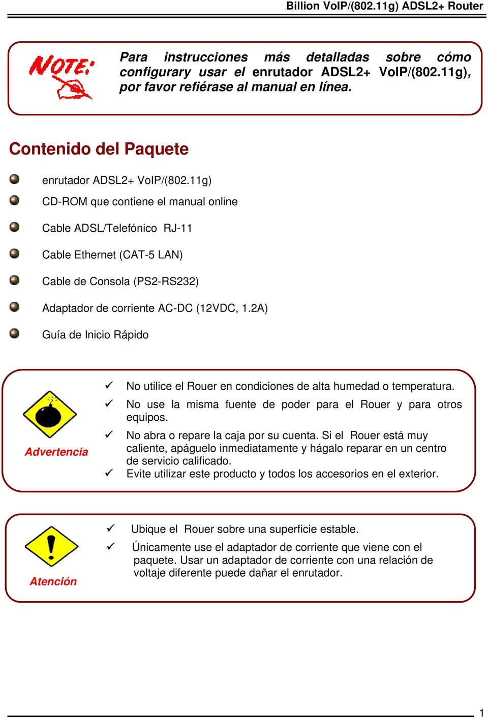 11g) CD-ROM que contiene el manual online Cable ADSL/Telefónico RJ-11 Cable Ethernet (CAT-5 LAN) Cable de Consola (PS2-RS232) Adaptador de corriente AC-DC (12VDC, 1.