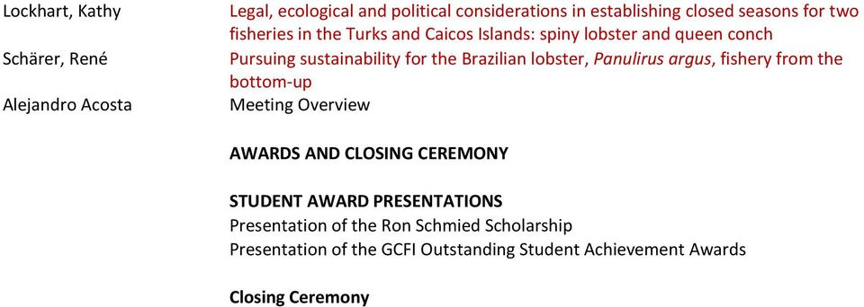 lobster, Panulirus argus, fishery from the bottom-up Meeting Overview AWARDS AND CLOSING CEREMONY STUDENT AWARD
