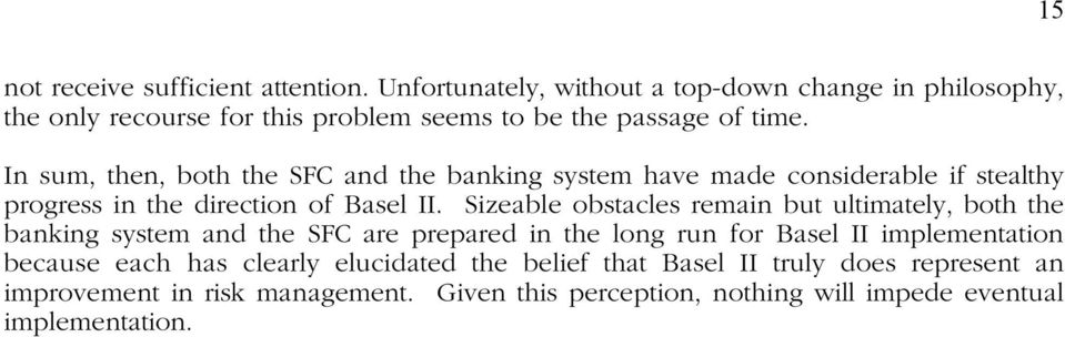 In sum, then, both the SFC and the banking system have made considerable if stealthy progress in the direction of Basel II.