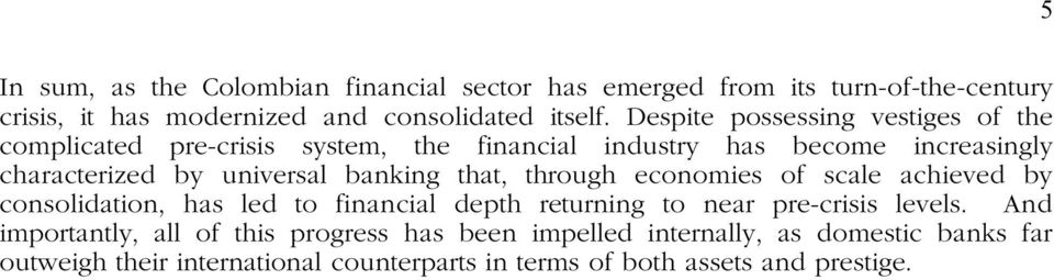 banking that, through economies of scale achieved by consolidation, has led to financial depth returning to near pre-crisis levels.