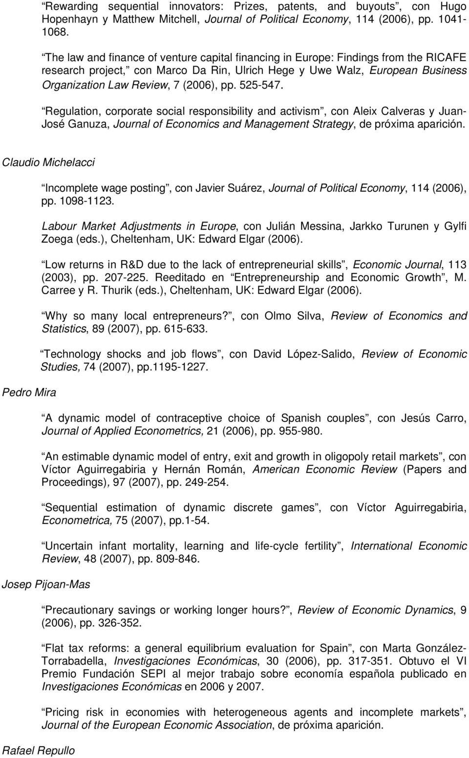 pp. 525-547. Regulation, corporate social responsibility and activism, con Aleix Calveras y Juan- José Ganuza, Journal of Economics and Management Strategy, de próxima aparición.