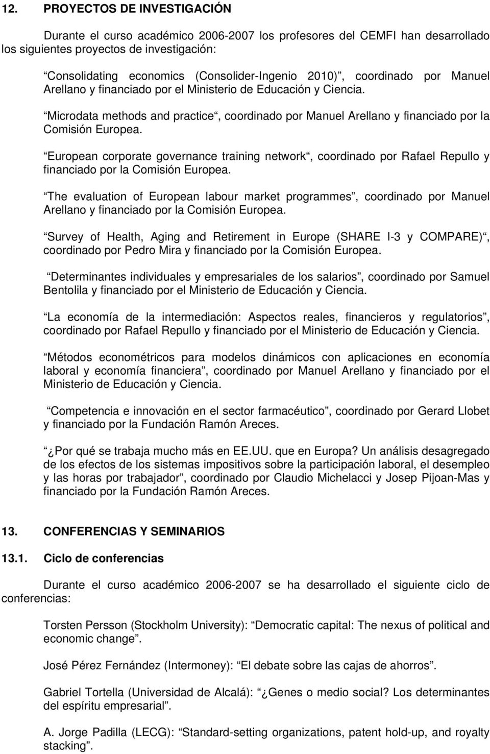 European corporate governance training network, coordinado por Rafael Repullo y financiado por la Comisión Europea.