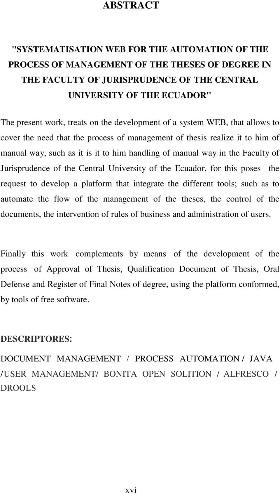 the Faculty of Jurisprudence of the Central University of the Ecuador, for this poses the request to develop a platform that integrate the different tools; such as to automate the flow of the